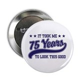Funny 75th Birthday 2.25&quot; Button