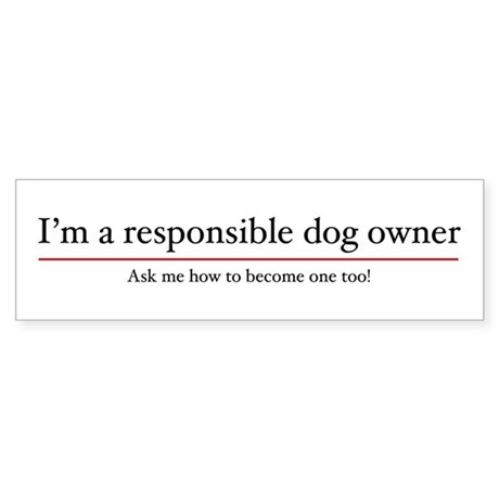 I'm a Responsible Dog Owner Bumper Sticker