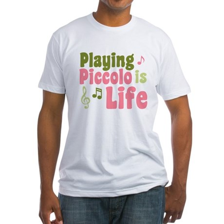 Playing Piccolo is Life Fitted T-Shirt