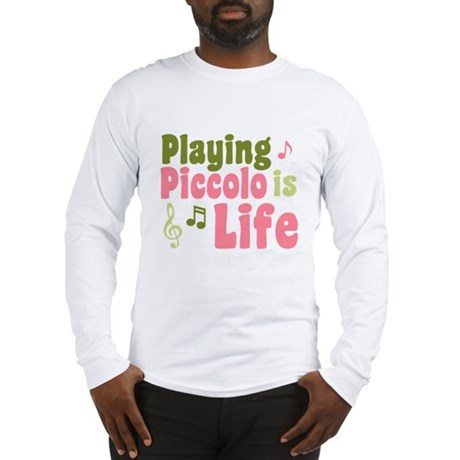 Playing Piccolo is Life Long Sleeve T-Shirt