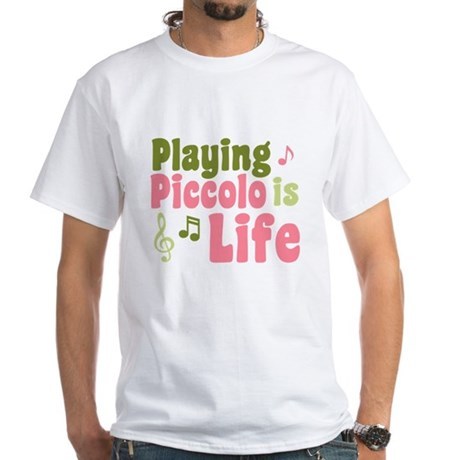 Playing Piccolo is Life White T-Shirt
