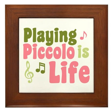 Playing Piccolo is Life Framed Tile