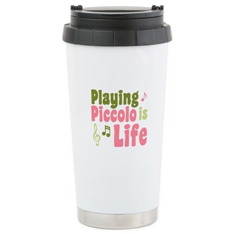 Playing Piccolo is Life Ceramic Travel Mug
