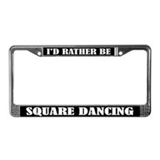 I'd Rather Be Square Dancing License Frame