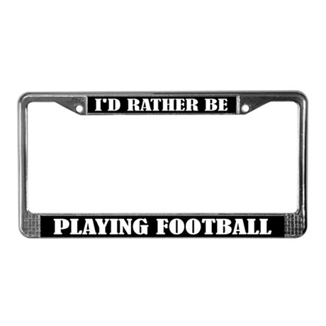 I'd Rather Be Playing Football License Frame