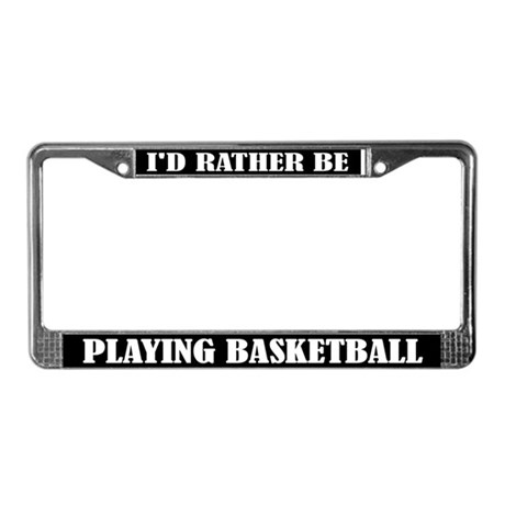 I'd Rather Be Playing Basketball License Frame