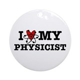 I Love My Physicist Ornament (Round)