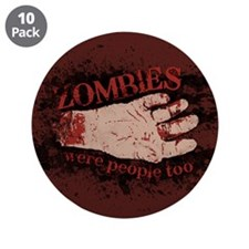"Zombies Were People Too 3.5"" Button (10 pack)"