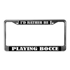 I'd Rather Be Playing Bocce License Frame