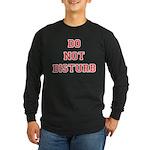 Do Not Disturb Long Sleeve Dark T-Shirt