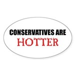 Conservatives Are Hotter! Oval Sticker