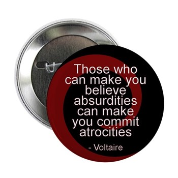 Those Who Can Make You Believe Absurdities Can Make You Commit Atrocities Button