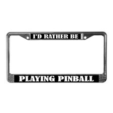I'd Rather Be Playing Pinball License Frame