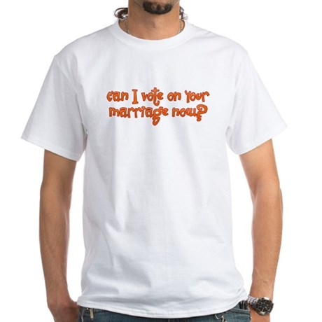 Vote on Your Marriage? White T-Shirt