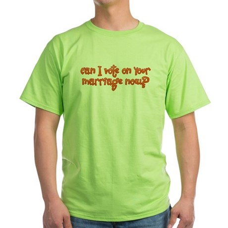 Vote on Your Marriage? Green T-Shirt