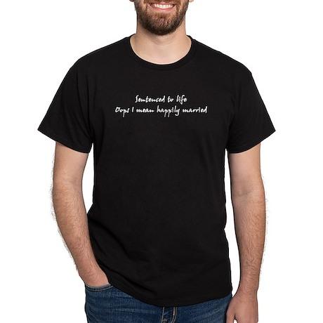 Sentenced to life Black T-Shirt