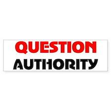QUESTION AUTHORITY Bumper Bumper Sticker