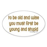 To be old and wise... Oval Sticker