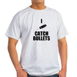I Catch Bullets T-Shirt