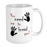 You need me to knead you! Mug