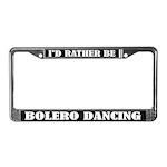 I'd Rather Be Bolero Dancing License Frame