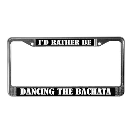 I'd Rather Be Dancing the Bachata License Frame