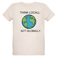 Cute Think globally act locally T-Shirt