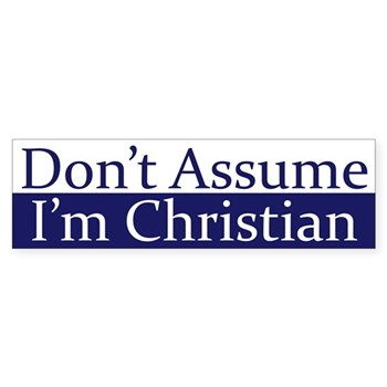 Chiding Bumper Sticker: Don't Assume I'm Christian