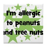 I am allergic to Peanuts & Tr Tile Coaster