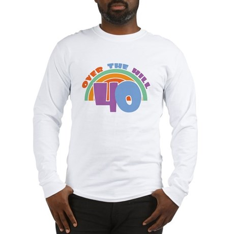 Over the Hill 40th Birthday Long Sleeve T-Shirt
