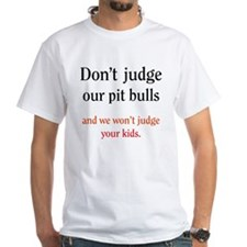 Don't judge our pit bulls and Shirt
