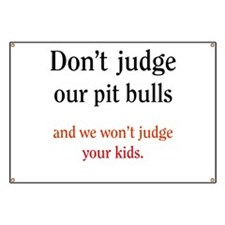 Don't judge our pit bulls and Banner