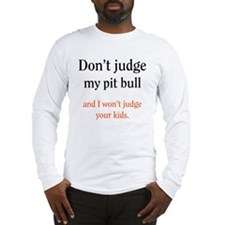 Don't judge my pit bull and I Long Sleeve T-Shirt