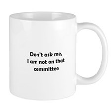 Don't ask me I'm not on that committee Small Mug