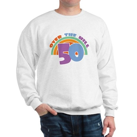 Over the Hill 50th Birthday  Sweatshirt