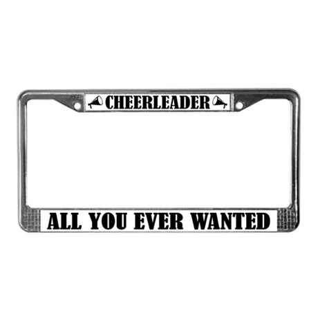 Cute Cheerleader All You Ever Wanted License Frame