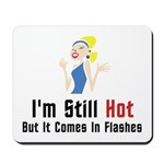 I'm Still Hot But It Comes In Flashes Mousepad