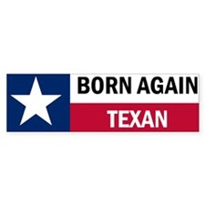 Born Again Texan Bumper Sticker