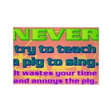 NEVER try to teach a pig to sing Rectangle Magnet
