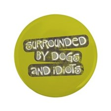 "Dogs and Idiots 3.5"" Button (100 pack)"