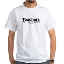 Teachers do it with class - White T-shirt
