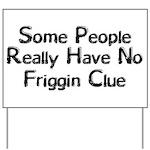 No Friggin Clue Yard Sign