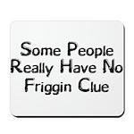 No Friggin Clue Mousepad