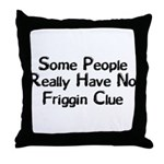 No Friggin Clue Throw Pillow