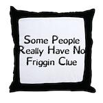 No Friggin Clue Throw Pillow