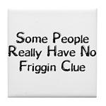 No Friggin Clue Tile Coaster