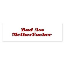 """Bad Ass Motherfucker"" Bumper Stickers"