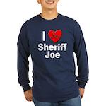 I Love Sheriff Joe (Front) Long Sleeve Dark T-Shir