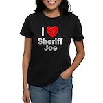 I Love Sheriff Joe (Front) Women's Dark T-Shirt