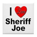 I Love Sheriff Joe Tile Coaster